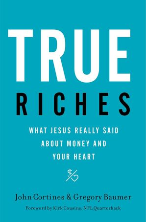 true-riches-what-jesus-really-said-about-money-and-your-heart