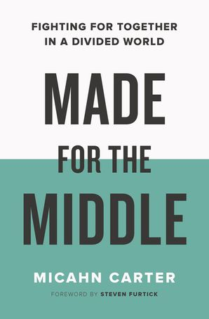 Made for the Middle: Fighting for Together in a Divided World