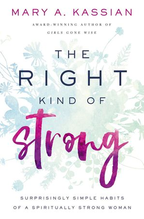 Right Kind of Strong: Surprisingly Simple Habits of a Spiritually Strong Woman