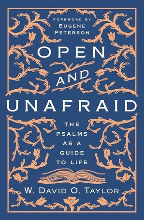 open-and-unafraid-the-psalms-as-a-guide-to-life