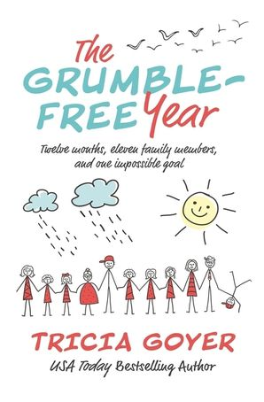 Grumble-Free Year: Twelve Months, Eleven Family Members, and One Impossible Goal Paperback  by