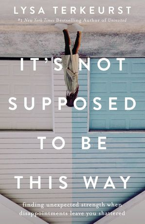 It's Not Supposed to Be This Way Paperback  by Lysa Terkeurst