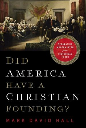 Did America Have a Christian Founding?: Separating Modern Myth from Historical Truth Hardcover  by
