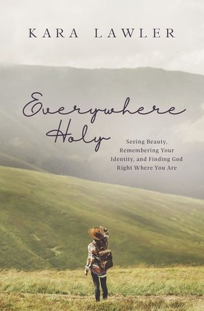 Everywhere Holy: Seeing Beauty, Remembering Your Identity, and Finding God Right Where You Are Paperback  by