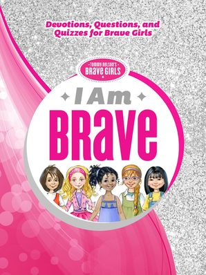 I Am Brave: Devotions, Questions, and Quizzes for Brave Girls Hardcover  by No Author
