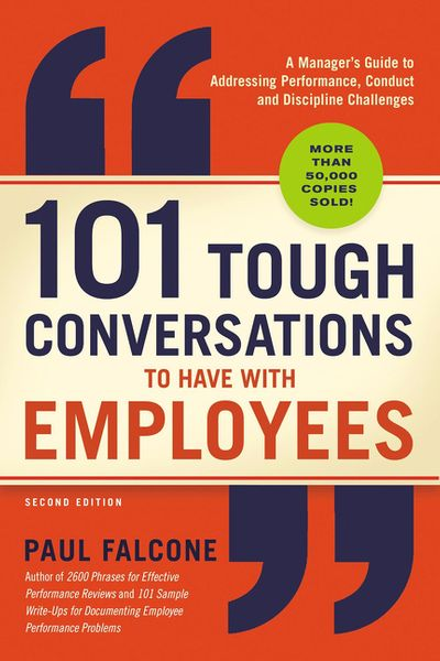 101 Tough Conversations To Have With Employees: A Manager's Guide To Addressing Performance, Conduct, And Discipline Challenges [Second Editi