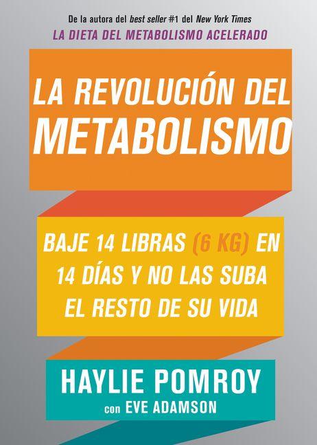 Book cover image: La revolución del metabolismo: Baje 14 libras en 14 días y no las suba el resto de su vida | New York Times Bestseller