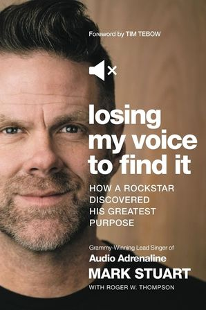 Losing My Voice to Find It: How a Rockstar Discovered His Greatest Purpose