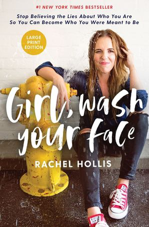 Girl, Wash Your Face (Large Print Edition): Stop Believing the Lies About Who You Are so You Can Become Who You Were Meant to Be