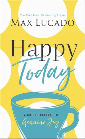 Happy Today: A Guided Journal to Genuine Joy Hardcover  by Max Lucado