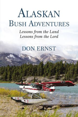 Alaskan Bush Adventures: Lessons from the Land Lessons from the Lord Paperback  by