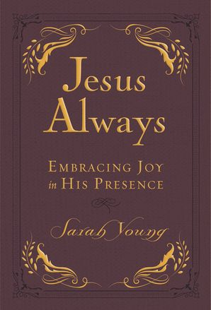 Jesus Always Small Deluxe: Embracing Joy in His Presence Hardcover  by Sarah Young