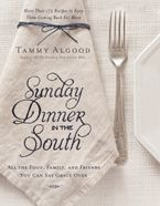 Sunday Dinner in the South - Tammy Algood