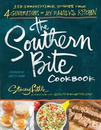 The Southern Bite Cookbook: 150 Irresistible Dishes from 4 Generations of My Family's Kitchen - Stacey Little