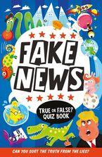 Fake News: True or False Quiz Book