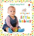 Little Book Of Babies (Baby's Very First) Hardcover  by Mary Cartwright