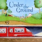 Under The Ground (Picture Book) Paperback  by Anna Milbourne