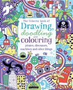 Drawing Doodling And Colouring Pirates Dinosaurs Machines And Other Things Paperback  by USBORNE