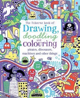 Drawing Doodling And Colouring Pirates Dinosaurs Machines And Other Things