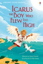 YOUNG READING 1/ICARUS.  THE BOY WHO FLEW TOO HIGH Hardcover  by Katie Daynes