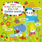 Baby's Very First Play Book Garden Words - Fiona Watt