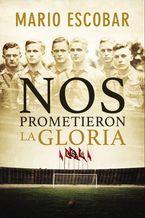 Nos prometieron la gloria Paperback  by Mario Escobar