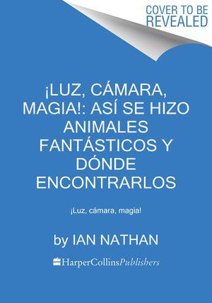 ¡Luz, cámara, magia!: así se hizo Animales fantásticos y dónde encontrarlos book image