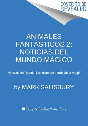 Animales fantásticos 2: Noticias del mundo mágico book image