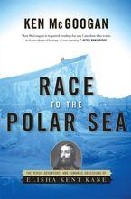 Race To The Polar Sea eBook  by Ken McGoogan