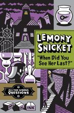 When Did You See Her Last? eBook  by Lemony Snicket