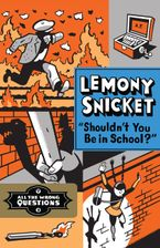 Shouldn't You Be In School? Hardcover  by Lemony Snicket