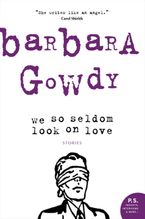 We So Seldom Look On Love eBook  by Barbara Gowdy
