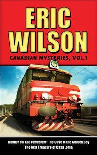 eric-wilsons-canadian-mysteries-volume-1