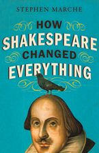 How Shakespeare Changed Everything Hardcover  by Stephen Marche