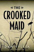 Crooked Maid Hardcover  by Dan Vyleta