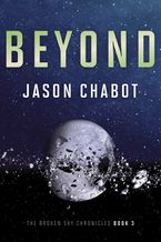 Broken Sky Chronicles #3: Beyond Paperback  by Jason Chabot