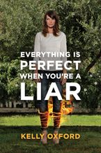 Everything Is Perfect When You're A Liar Hardcover  by Kelly Oxford