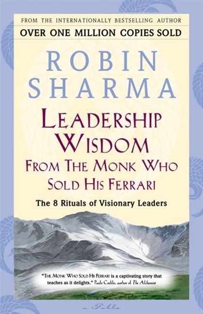 Leadership Wisdom From The Monk Who Sold His Ferrari Robin Sharma