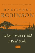 When I Was A Child Read Books Hardcover  by Marilynne Robinson