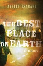 The Best Place On Earth eBook  by Ayelet Tsabari