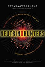 Neutrino Hunters Hardcover  by Ray Jayawardhana