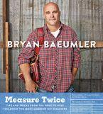 Measure Twice Paperback  by Bryan Baeumler