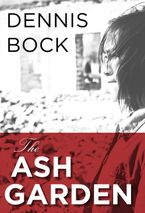 The Ash Garden eBook  by Dennis Bock