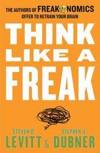 Think Like A Freak Hardcover  by Steven  D. Levitt