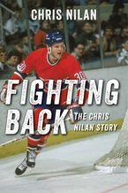 Fighting Back: The Chris Nilan Story Hardcover  by Chris Nilan