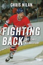 Fighting Back: The Chris Nilan Story