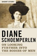 On Looking Further Into The Bodies Of Men eBook  by Diane Schoemperlen