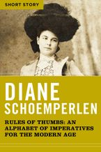 Rules Of Thumbs: An Alphabet of Imperatives for the Modern Age eBook  by Diane Schoemperlen