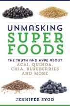 Unmasking Superfoods Paperback  by Jennifer Sygo