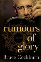 Rumours Of Glory Hardcover  by Bruce Cockburn